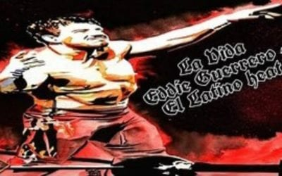 La Vida y Obra de Eddie Guerrero – La Historia de el Latino Heat