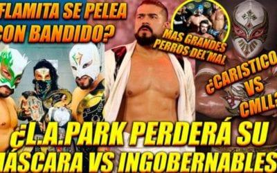 Ráfaga Luchística: ¿L.A. Park Vs Los Ingobernables?, Carístico inconforme con el CMLL, ¿El fin del MexiSquad? y más