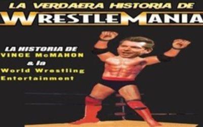 WrestleMania: La historia jamás contada