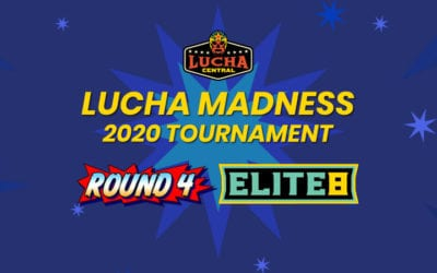 Lucha Madness 2020: Elite Eight Results!