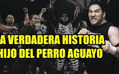 Vídeo Especial La Verdadera Historia del Hijo Del Perro Aguayo